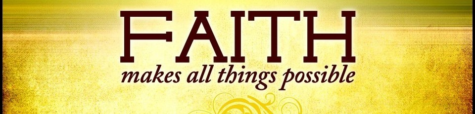 Faith makes all things possible!